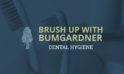 Brush Up With Bumgardner: Dental Hygiene
