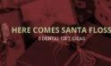 Here Comes Santa Floss: 5 Dental Gift Ideas