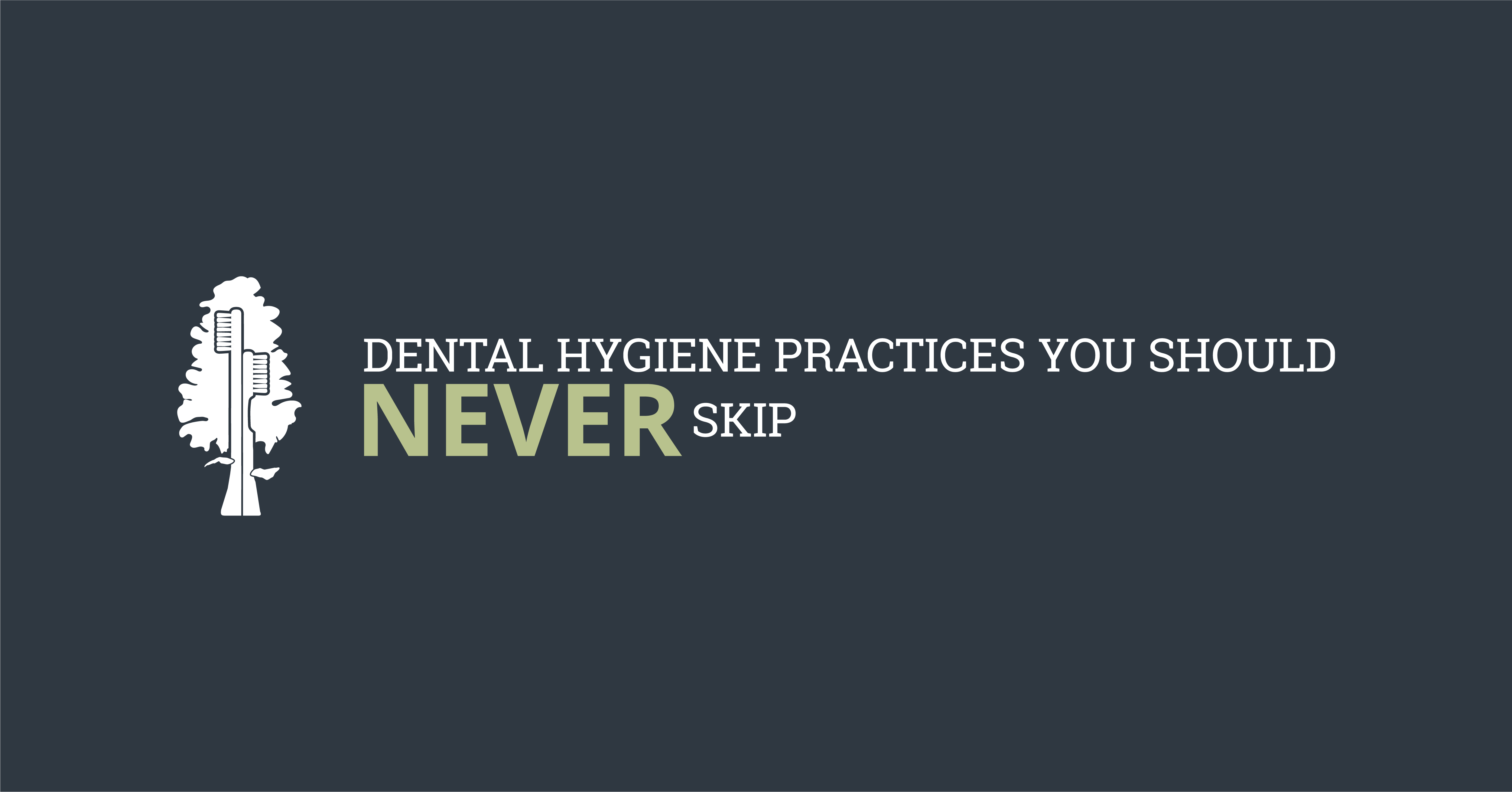 Dental Hygiene Practices You Should Never Skip